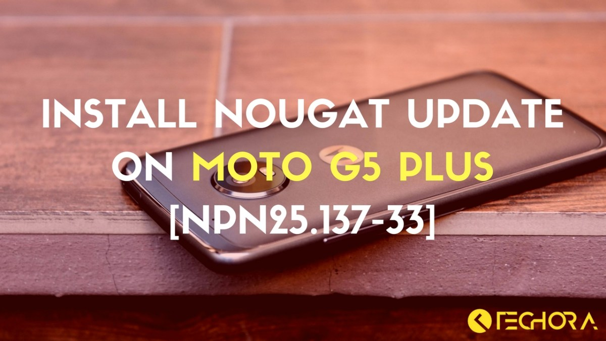 Download & Install Nougat Update on Moto G5 Plus [NPN25.137-33]